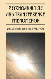Psychoanalysis and Transference Phenomenon by William, Garmon PsyD FPPR FICPP image