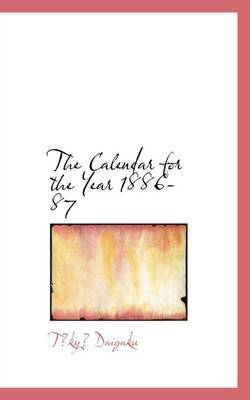 The Calendar for the Year 1886-87 by T?ky? Daigaku