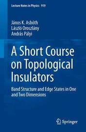 A Short Course on Topological Insulators by Janos K. Asboth