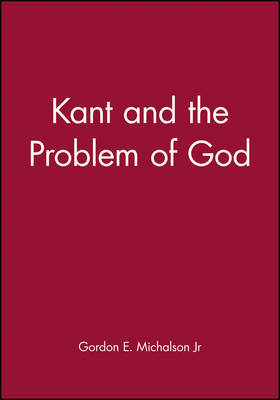 Kant and the Problem of God by Gordon E. Michalson