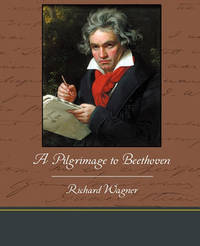 A Pilgrimage to Beethoven by Richard Wagner