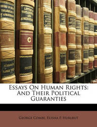 Essays on Human Rights: And Their Political Guaranties by Elisha P Hurlbut
