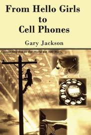 From Hello Girls to Cell Phones by Gary Jackson