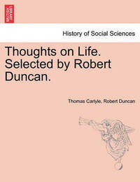 Thoughts on Life. Selected by Robert Duncan. by Thomas Carlyle