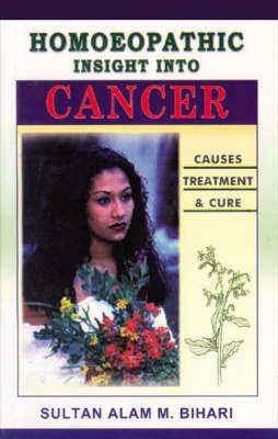 Homoeopathic Insight into Cancer Causes, Treatment and Cure by Alam M. Bihari image