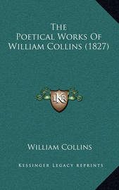 The Poetical Works of William Collins (1827) by William Collins