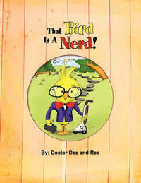 That Bird Is a Nerd! by Doctor Dee and Ree