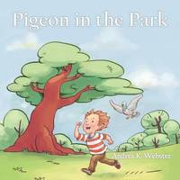 Pigeon in the Park by Andrea K. Webster