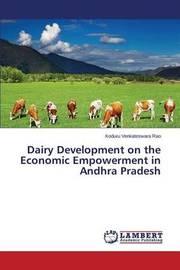 Dairy Development on the Economic Empowerment in Andhra Pradesh by Rao Koduru Venkateswara