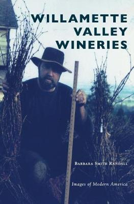 Willamette Valley Wineries by Barbara Smith Randall