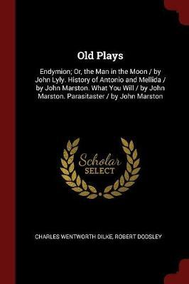 Old Plays by Charles Wentworth Dilke image