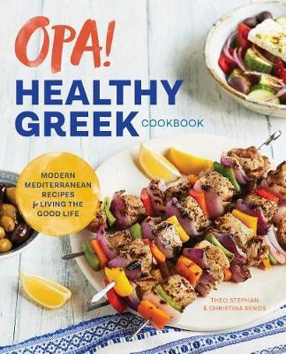 Opa The Healthy Greek Cookbook Theo Stephan Book In Stock Buy Now At Mighty Ape Nz