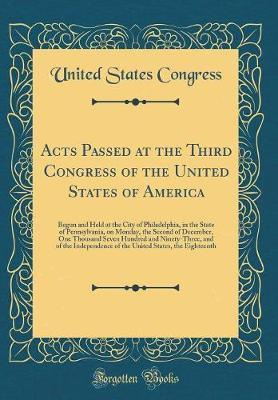Acts Passed at the Third Congress of the United States of America by United States Congress
