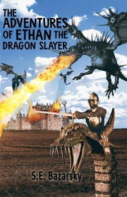 The Adventures of Ethan the Dragon Slayer by S., E. Bazarsky