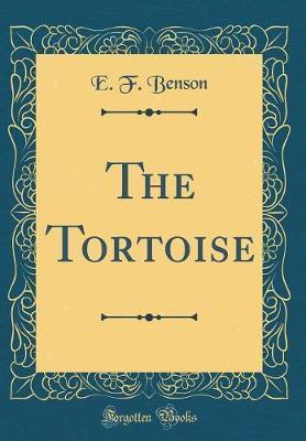 The Tortoise (Classic Reprint) by E.F. Benson