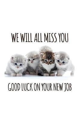 We will all miss you Good luck on your new job by Workparadise Press