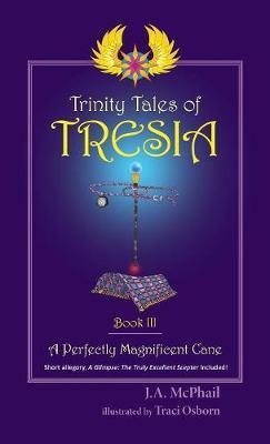 Trinity Tales of Tresia by J A McPhail