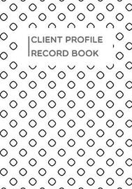 Client Profile Record book by Efrain R Burgess