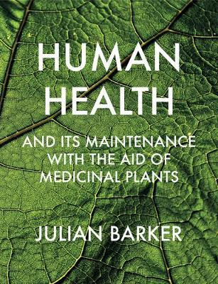 Human Health and Its Maintenance with the Aid of Medicinal Plants by Julian Barker