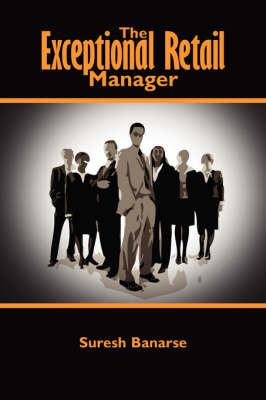 The Exceptional Retail Manager by Suresh Banarse image