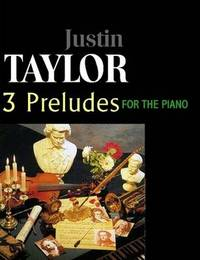 Taylor-3 Preludes for the Piano, Op. 1,3,6 by Justin Taylor