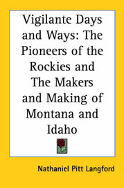 Vigilante Days and Ways: The Pioneers of the Rockies and The Makers and Making of Montana and Idaho by Nathaniel Pitt Langford image