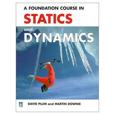 A Foundation Course in Statics and Dynamics by David Plum