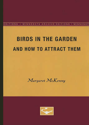 Birds in the Garden and How to Attract Them by Margaret McKenny