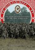 Te Hokowhitu a Tu: The Maori Pioneer Battalion in the First World War by Christopher Pugsley