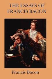 Essays of Francis Bacon by Francis Bacon