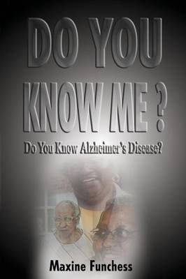 Do You Know Me? Do You Know Alzheimer's Disease by Maxine Funchess image