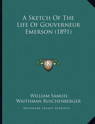 A Sketch of the Life of Gouverneur Emerson (1891) by William Samuel Waithman Ruschenberger