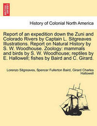 Report of an Expedition Down the Zuni and Colorado Rivers by Captain L. Sitgreaves Illustrations. Report on Natural History by S. W. Woodhouse. Zoology by Lorenzo Sitgreaves
