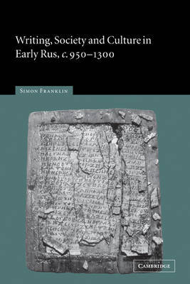 Writing, Society and Culture in Early Rus, c.950-1300 by Simon Franklin