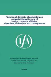 Taxation of domestic shareholders on underdistributed income of foreign corporate affiliates: objectives, techniques and consequences by International Fiscal Association