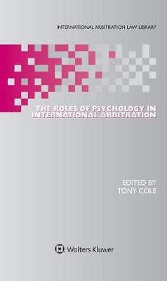The Roles of Psychology in International Arbitration by Tony Cole