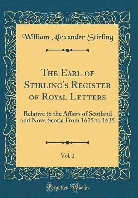 The Earl of Stirling's Register of Royal Letters, Vol. 2 by William Alexander Stirling image