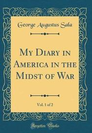 My Diary in America in the Midst of War, Vol. 1 of 2 (Classic Reprint) by George Augustus Sala image