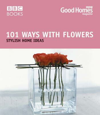 Good Homes 101 Ways With Flowers by Good Homes Magazine image
