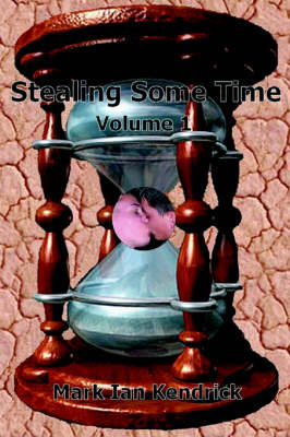 Stealing Some Time: Volume 1 by Mark Kendrick image