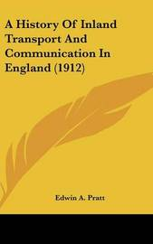 A History of Inland Transport and Communication in England (1912) by Edwin A Pratt