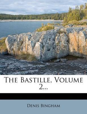 The Bastille, Volume 2... by Denis Bingham