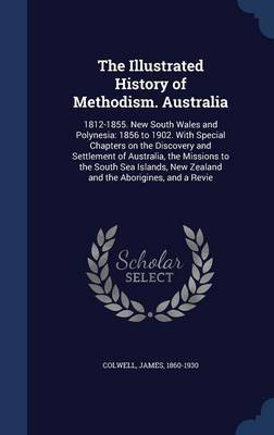The Illustrated History of Methodism. Australia by James Colwell