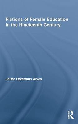 Fictions of Female Education in the Nineteenth Century by Jaime Osterman Alves image