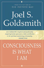 Consciousness is What I am by Joel S Goldsmith