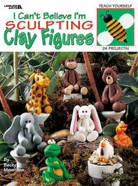 I Can't Believe I'm Sculpting Clay Figures by Becky Meverden