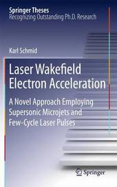 Laser Wakefield Electron Acceleration by Karl Schmid