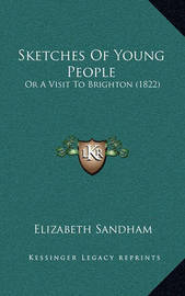 Sketches of Young People: Or a Visit to Brighton (1822) by Elizabeth Sandham