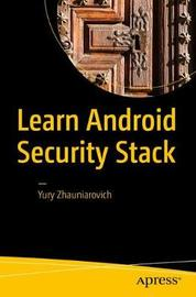 Learn Android Security Stack by Yury Zhauniarovich
