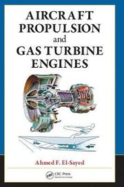 Aircraft Propulsion and Gas Turbine Engines by Ahmed F. El-Sayed image
